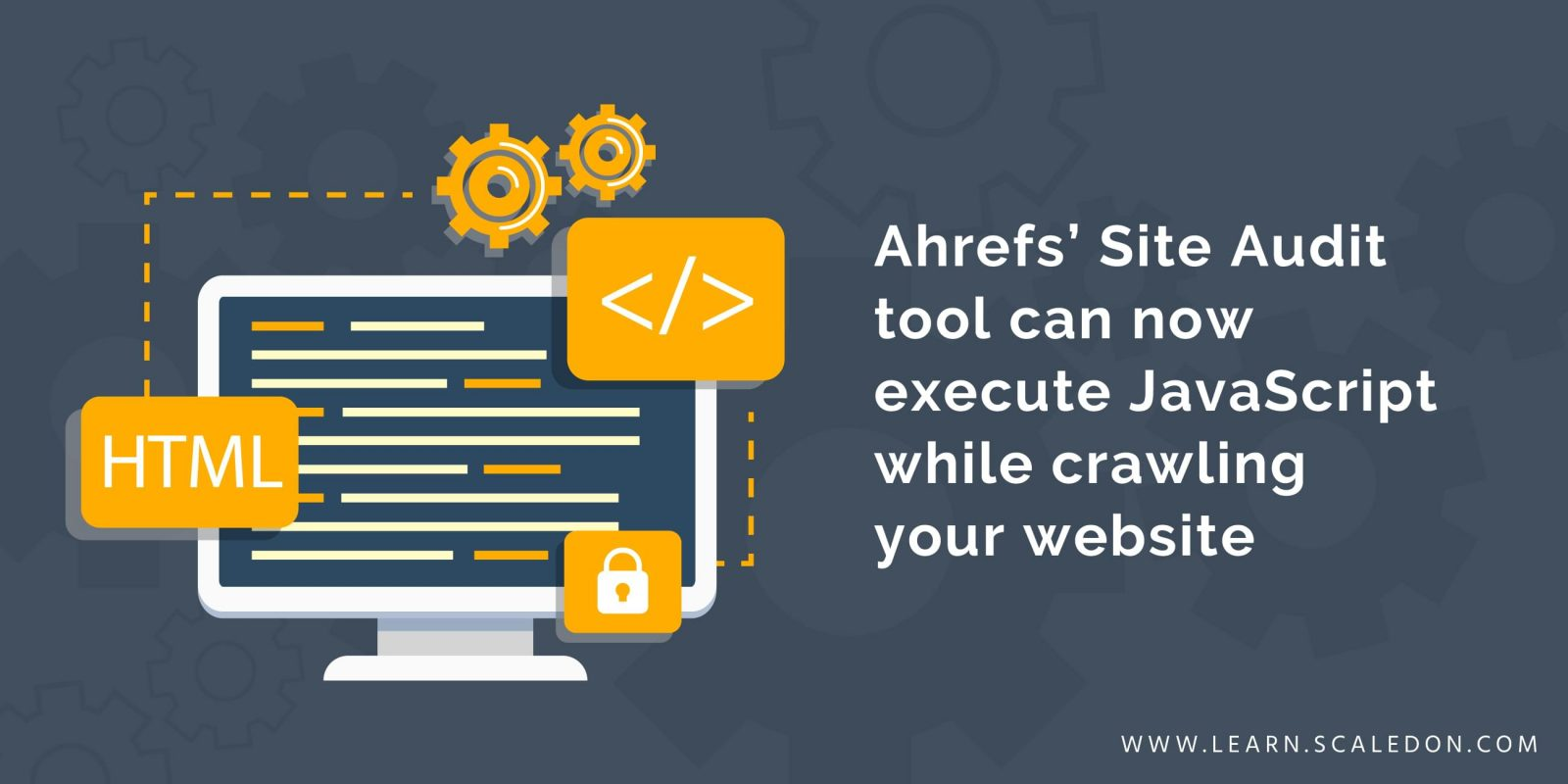 Ahrefs Site Audit tool can now execute JavaScript while crawling your website