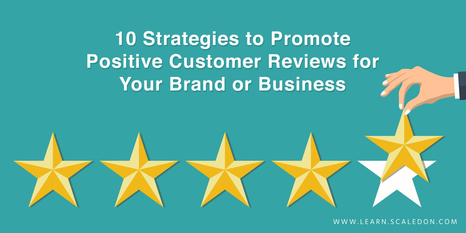 10 Strategies to Promote Positive Customer Reviews for Your Brand or Business