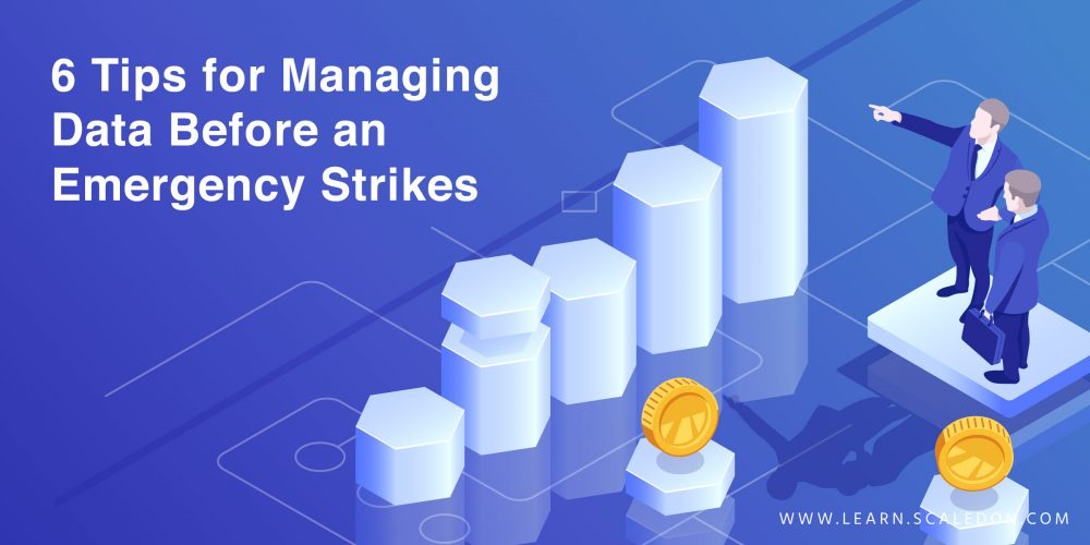 6 Tips for Managing Data Before an Emergency Strikes