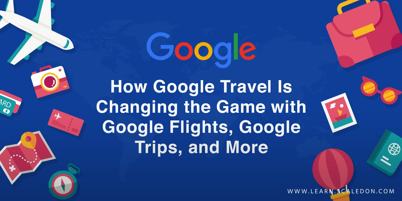 How Google Travel Is Changing the Game with Google Flights, Google Trips, and More