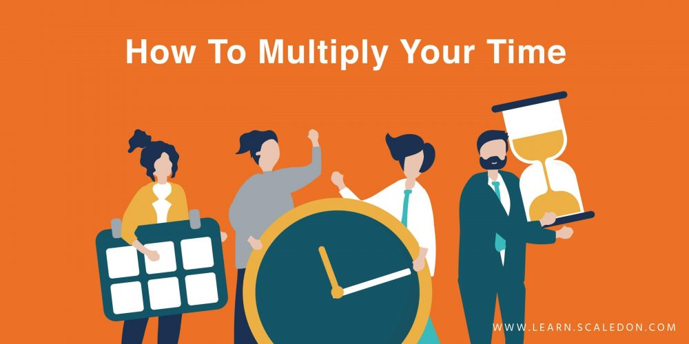 How To Multiply Your Time