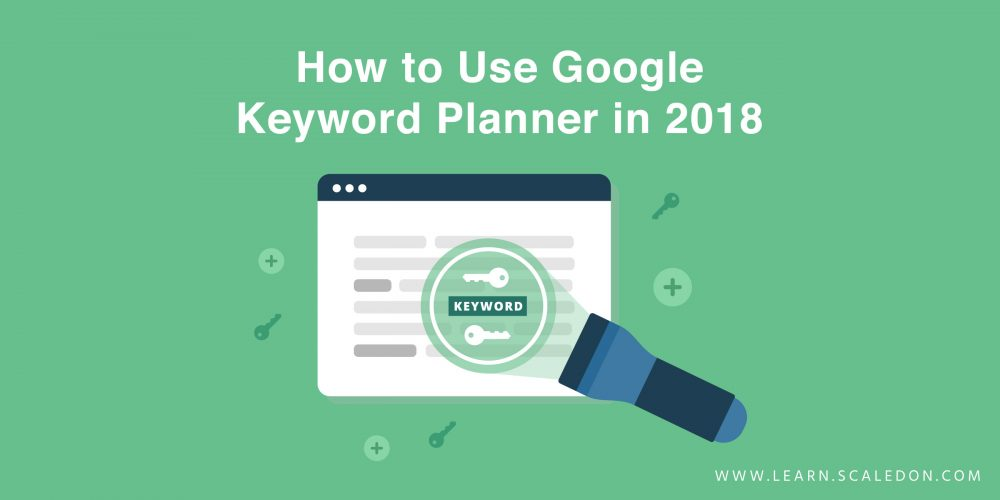 How to Use Google Keyword Planner in 2018 (and Beyond)