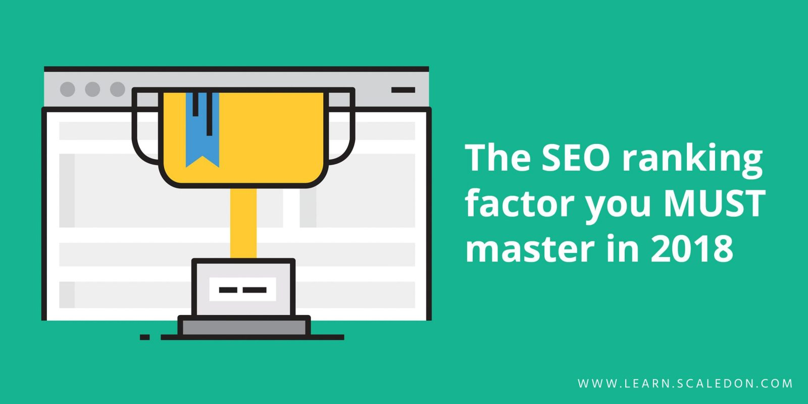 The SEO ranking factor you MUST master in 2018