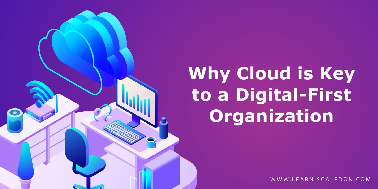 Why Cloud is Key to a Digital First Organization 1